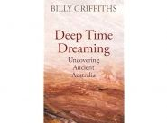 Book Review: Deep Time Dreaming - Uncovering Ancient Australia by Dr Billy Griffiths